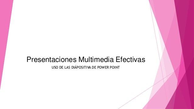 Presentaciones Multimedia Efectivas USO DE LAS DIÁPOSITIVA DE POWER POINT
