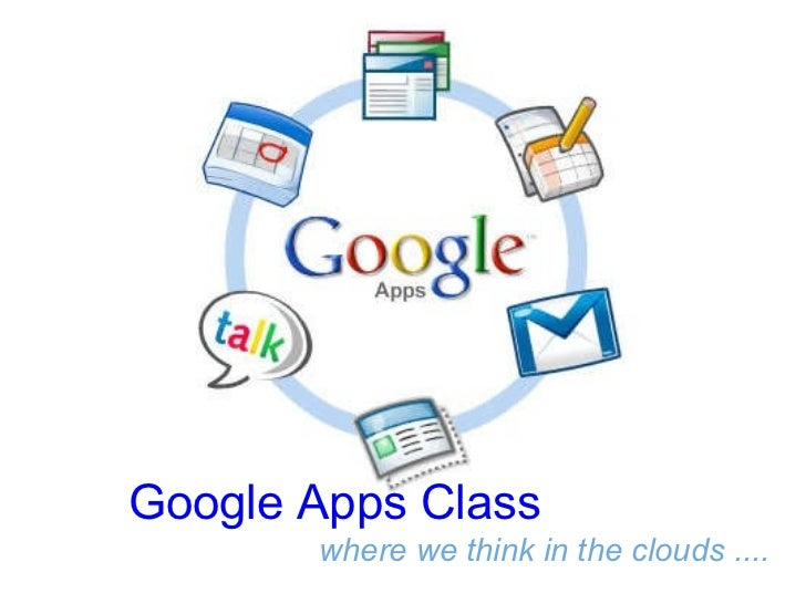 Google Apps Class where we think in the clouds ....