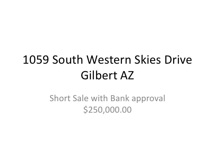 1059 South Western Skies DriveGilbert AZ <br />Short Sale with Bank approval $250,000.00<br />
