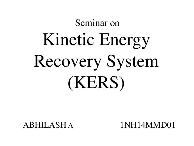 Seminar on Kinetic Energy Recovery System (KERS) ABHILASH A 1NH14MMD01