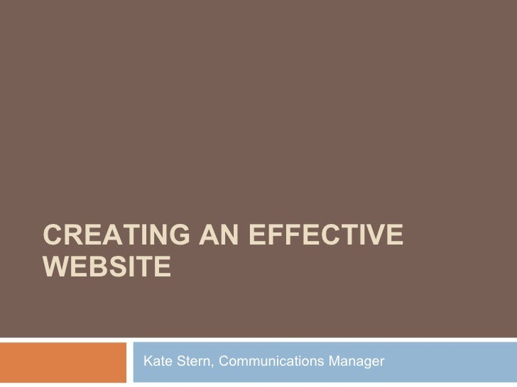 CREATING AN EFFECTIVE WEBSITE Kate Stern, Communications Manager