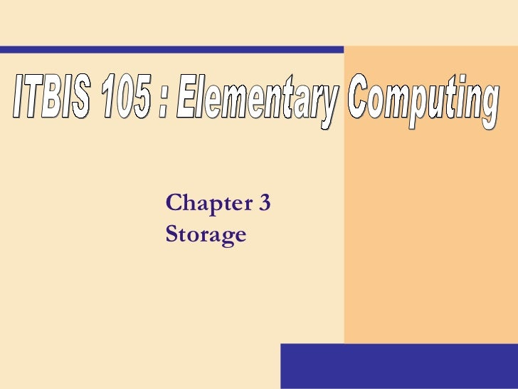 Chapter 3 Storage ITBIS 105 : Elementary Computing