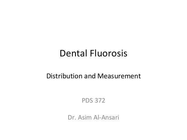 Dental Fluorosis Distribution and Measurement PDS 372 Dr. Asim Al-Ansari