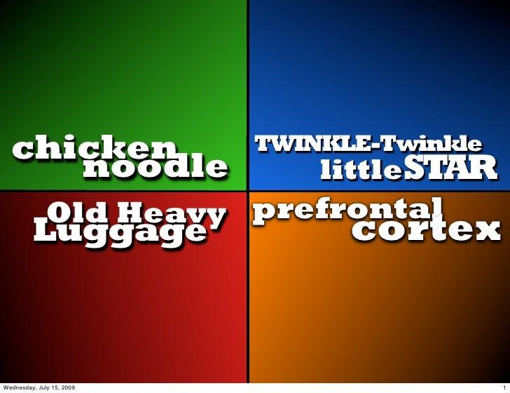 chicken                  TWINKLE-Twinkle      noodle                    littleSTAR               Old Heavy prefrontal     ...