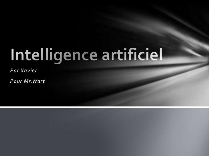 Par Xavier <br />Pour Mr.Wart<br />Intelligence artificiel <br />
