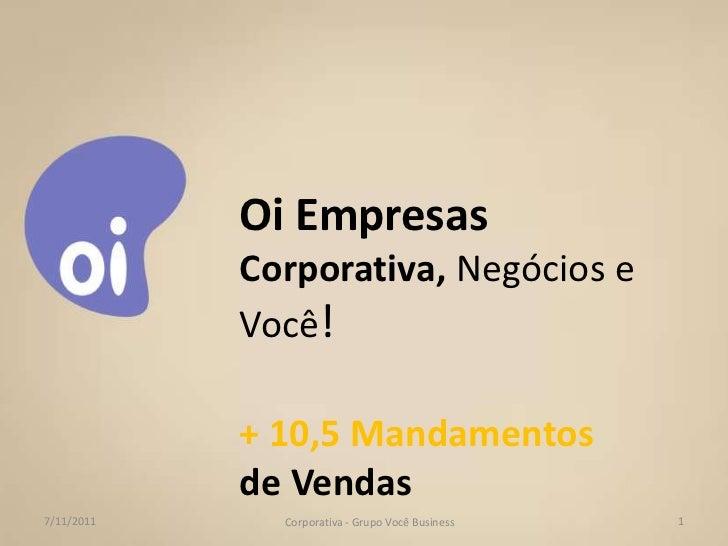 Oi Empresas            Corporativa, Negócios e            Você!            + 10,5 Mandamentos            de Vendas7/11/201...