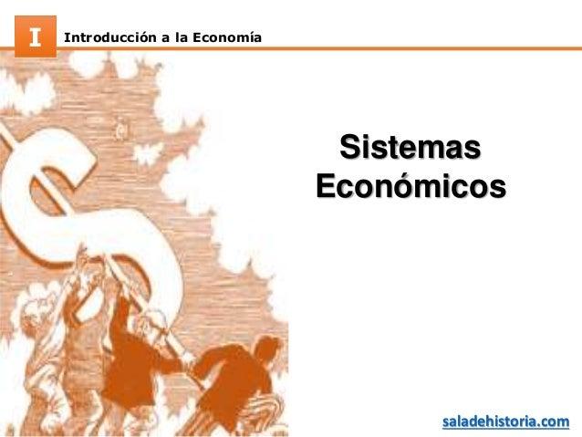 Introducción a la EconomíaI saladehistoria.com Sistemas Económicos