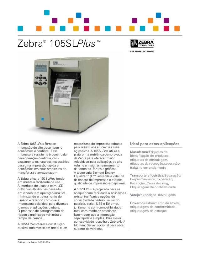 Zebra® 105SLPlus™ A Zebra 105SLPlus fornece impressão de alto desempenho econômica e confiável. Essa impressora resistente...