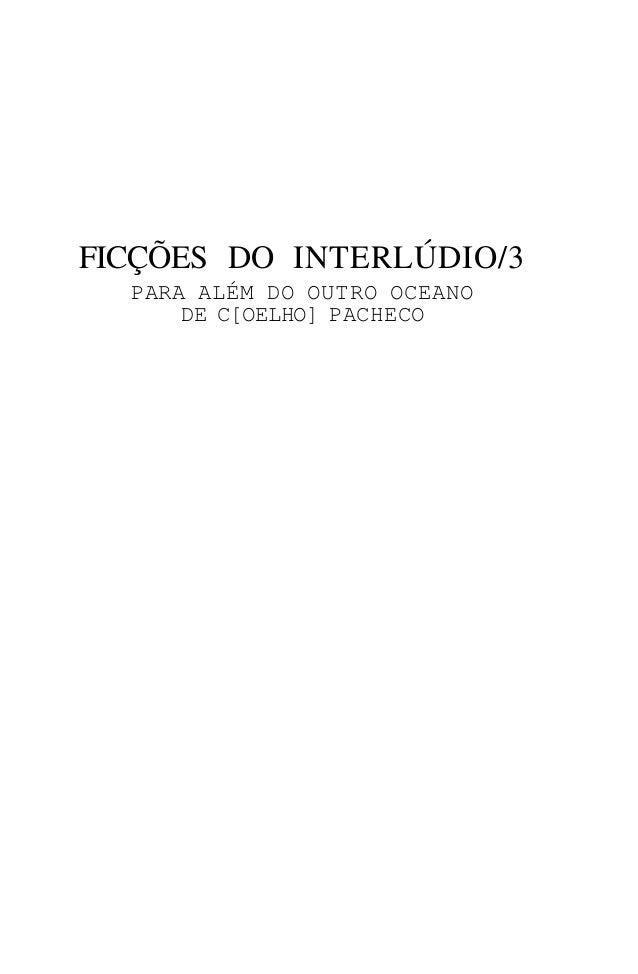FICÇÕES DO INTERLÚDIO/3  PARA ALÉM DO OUTRO OCEANO      DE C[OELHO] PACHECO