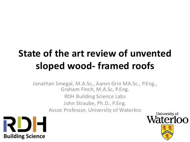 State of the art review of unvented sloped wood- framed roofs Jonathan Smegal, M.A.Sc., Aaron Grin MA.Sc., P.Eng., Graham ...