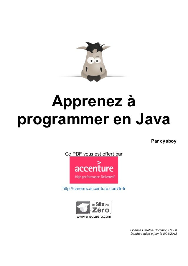 Apprenez à programmer en Java Par cysboy  Ce PDF vous est offert par  http://careers.accenture.com/fr-fr  www.siteduzero.c...