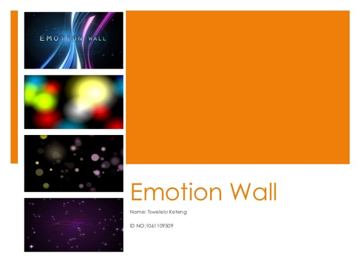 Emotion Wall Name: Tswelelo Keteng ID NO:1061109509
