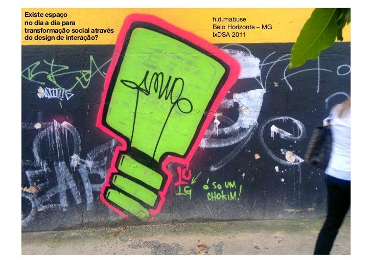 Existe espaço !                                h.d.mabuseno dia a dia para!                                Belo Horizonte ...