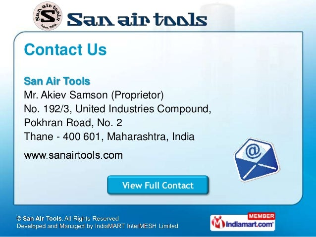 Contact UsSan Air ToolsMr. Akiev Samson (Proprietor)No. 192/3, United Industries Compound,Pokhran Road, No. 2Thane - 400 6...