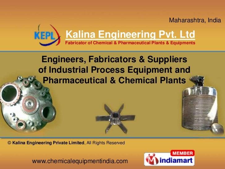 Maharashtra, India                            Kalina Engineering Pvt. Ltd                           Fabricator of Chemical...