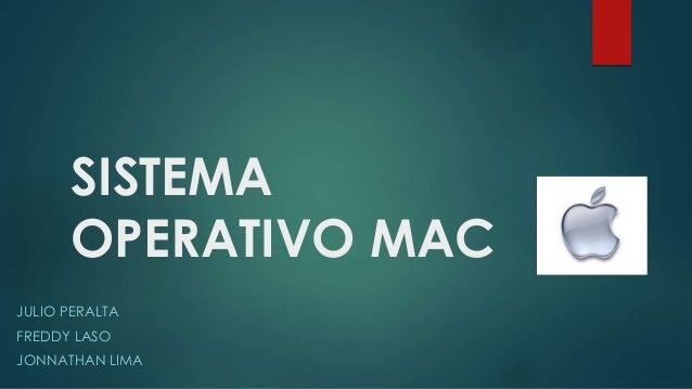 SISTEMA OPERATIVO MAC JULIO PERALTA FREDDY LASO JONNATHAN LIMA