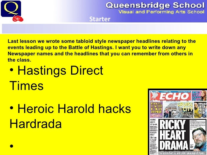 Starter Last lesson we wrote some tabloid style newspaper headlines relating to the events leading up to the Battle of Has...