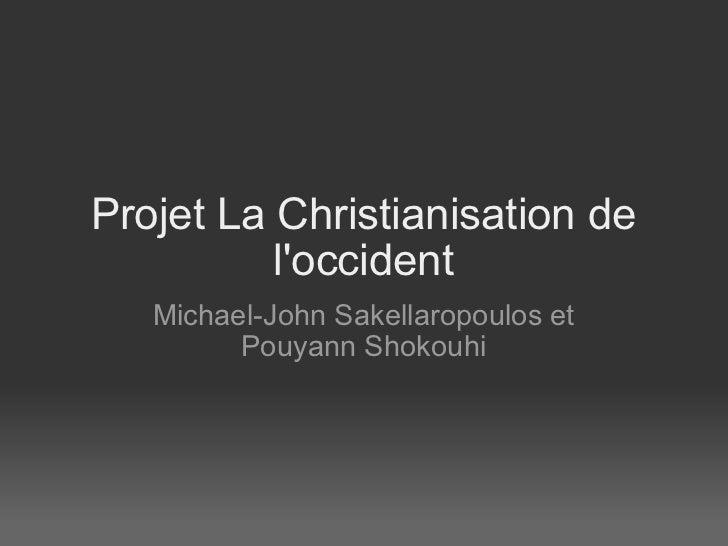 Projet La Christianisation de l'occident Michael-John Sakellaropoulos et Pouyann Shokouhi