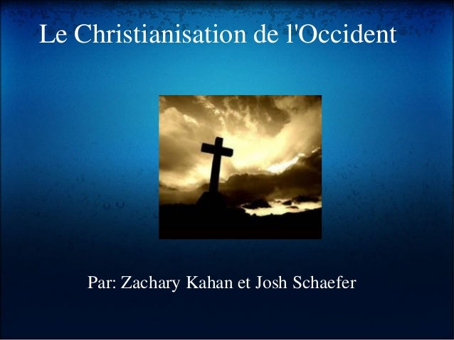 Par: Zachary Kahan et Josh Schaefer Le Christianisation de l'Occident