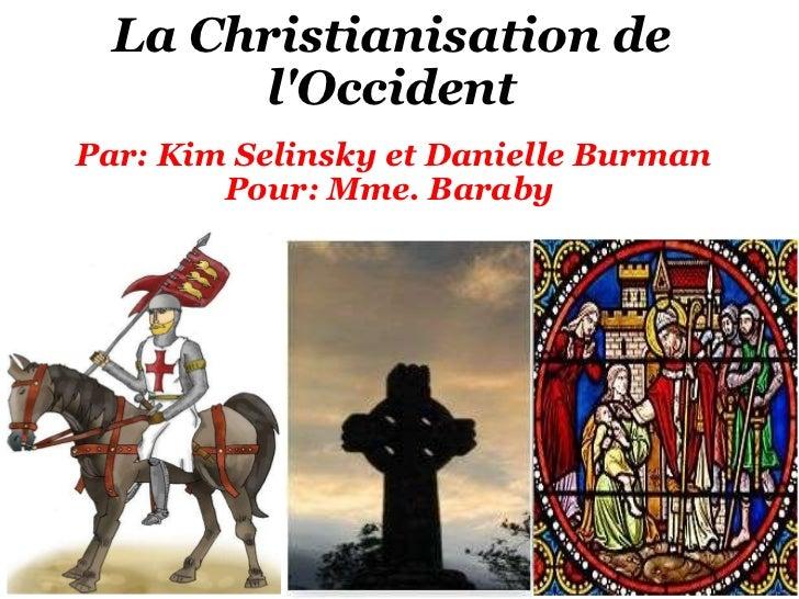 La Christianisation de l'Occident  Par: Kim Selinsky et Danielle Burman Pour: Mme. Baraby