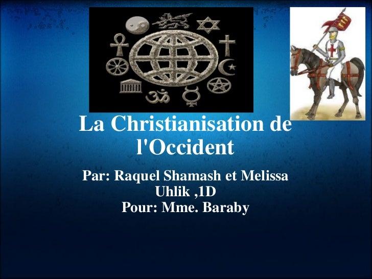 La Christianisation de l'Occident Par: Raquel Shamash et Melissa Uhlik ,1D Pour: Mme. Baraby