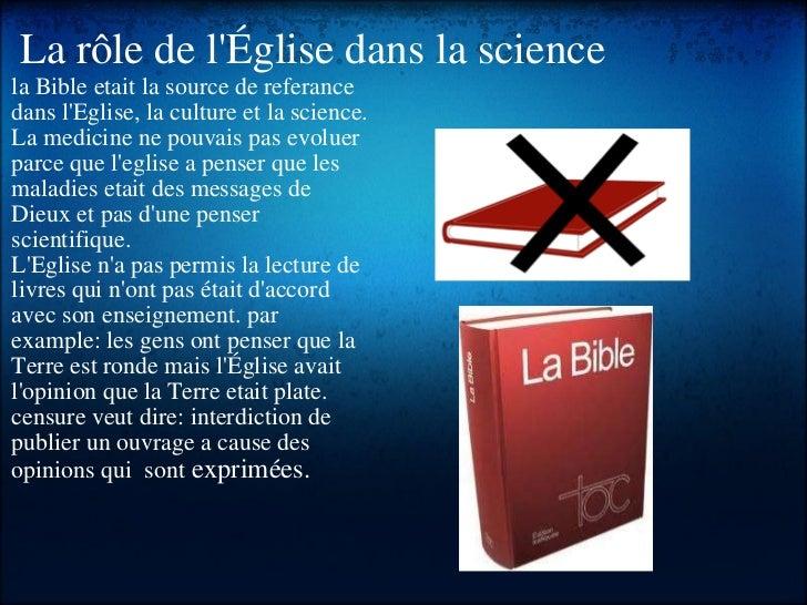 La rôle de l'Église dans la science <ul><li>la Bible etait la source de referance dans l'Eglise, la culture et la science....