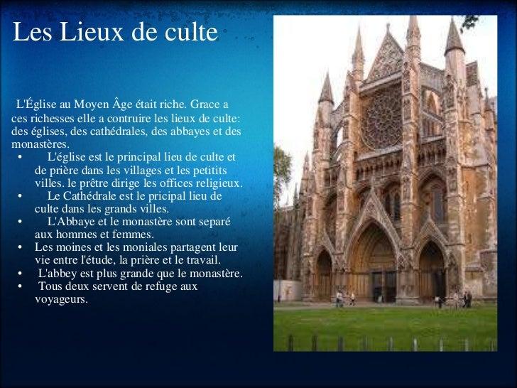 Les Lieux de culte <ul><li> L'Église au Moyen Âgeétaitriche. Grace a ces richesses elle a contruire les lieux de culte:...