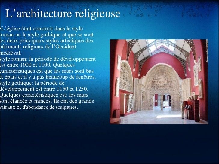 L'architecture religieuse <ul><li> </li></ul><ul><li>• L'église était construit dans le style roman ou le style gothique ...