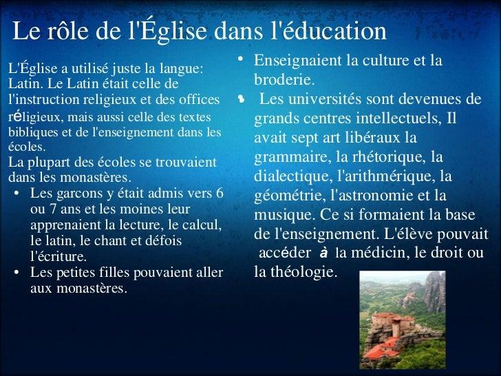 Le rôle de l'Église dans l'éducation <ul><li>L'Église a utilisé juste la langue: Latin. Le Latin était celle de l'instruct...