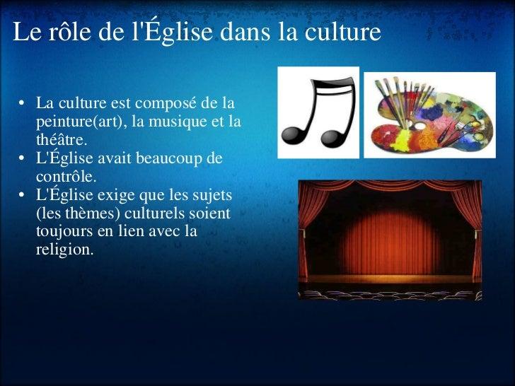 Le rôle de l'Église dans la culture <ul><ul><li>La culture est composé de la peinture(art), la musique et la théâtre. </li...