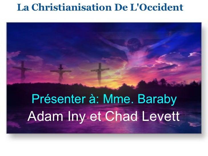 La Christianisation De L'Occident  Adam Iny et Chad Levett   Présenter à: Mme. Baraby