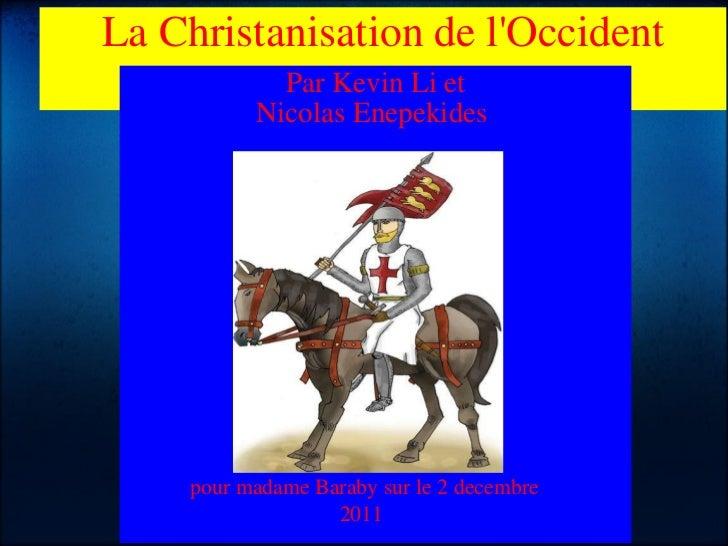La Christanisation de l'Occident Par Kevin Li et Nicolas Enepekides  pour madame Baraby sur le 2 decembre 2011