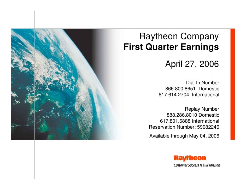 Raytheon Company First Quarter Earnings            April 27, 2006                      Dial In Number            866.800.8...