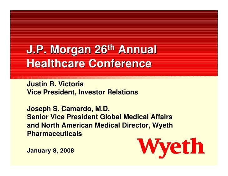 J.P. Morgan 26th Annual Healthcare Conference Justin R. Victoria Vice President, Investor Relations  Joseph S. Camardo, M....