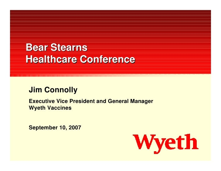 Bear Stearns Healthcare Conference  Jim Connolly Executive Vice President and General Manager Wyeth Vaccines   September 1...