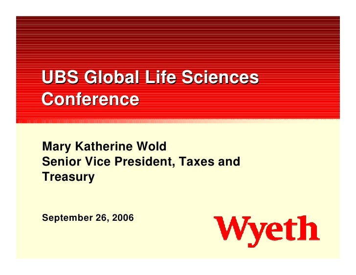 UBS Global Life Sciences Conference  Mary Katherine Wold Senior Vice President, Taxes and Treasury   September 26, 2006