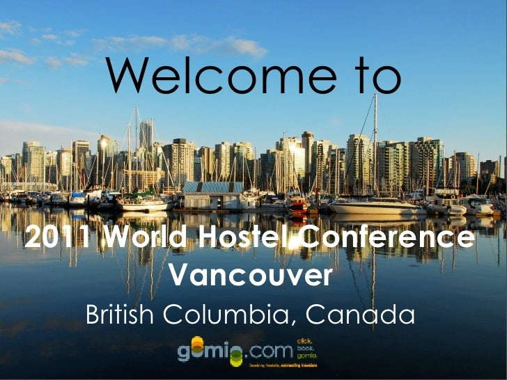 Welcome to2011 World Hostel Conference         Vancouver   British Columbia, Canada