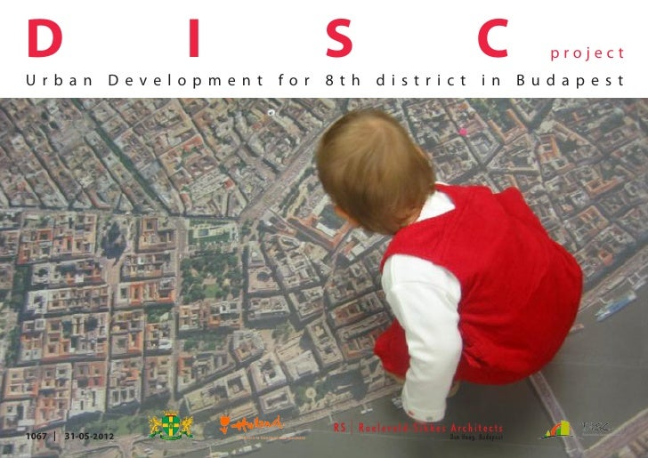 D                    I   S        C     projectUrban Development for 8th district in Budapest1067   31-05-2012