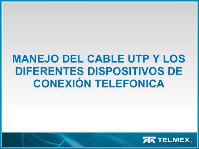 MANEJO DEL CABLE UTP Y LOS DIFERENTES DISPOSITIVOS DE CONEXIÓN TELEFONICA