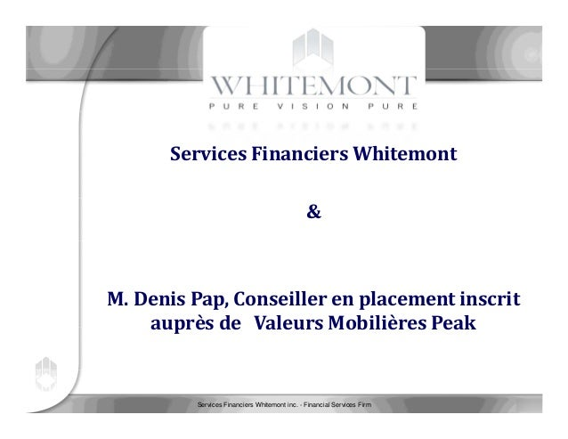 Services Financiers Whitemont inc. - Financial Services Firm 1 /	23 Services	Financiers	Whitemont & M.	Denis	Pap,	Conseill...