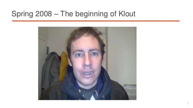 Spring 2008 – The beginning of Klout  1