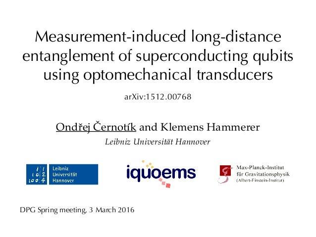 Measurement-induced long-distance entanglement of superconducting qubits using optomechanical transducers Ondřej Černotík ...