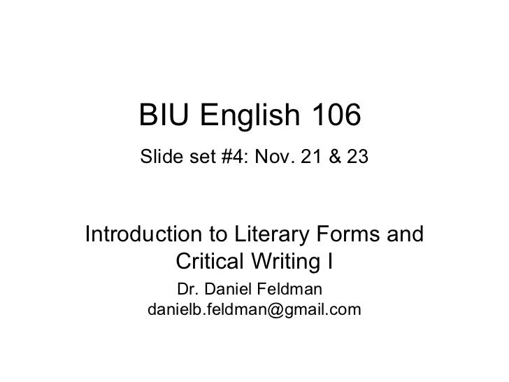 BIU English 106   Slide set #4: Nov. 21 & 23 Introduction to Literary Forms and Critical Writing I Dr. Daniel Feldman  [em...