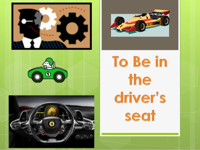 in the drivers seat idiom meaning