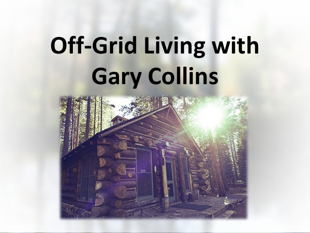 Off-Grid Living with Gary Collins By Ken Jensen
