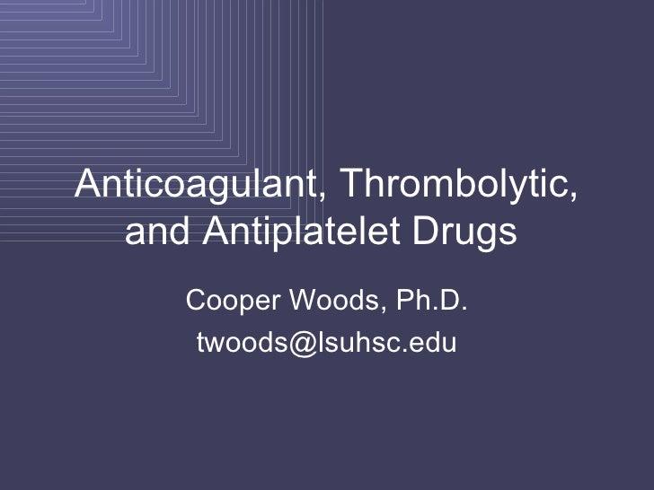 Anticoagulant, Thrombolytic, and Antiplatelet Drugs  Cooper Woods, Ph.D. [email_address]