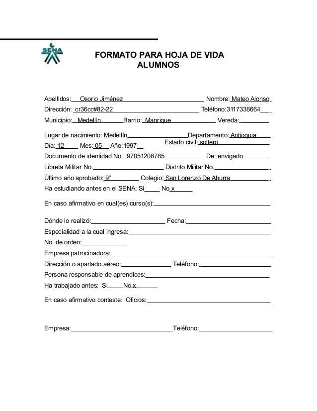 FORMATO PARA HOJA DE VIDA ALUMNOS  Apellidos:  Osorio Jiménez  Nombre: Mateo Alonso  Dirección: cr36cc#82-22 Municipio: Me...