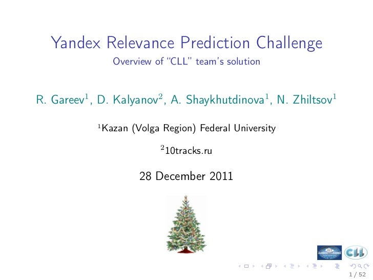 "Yandex Relevance Prediction Challenge                  Overview of ""CLL"" team's solutionR. Gareev1 , D. Kalyanov2 , A. Sha..."