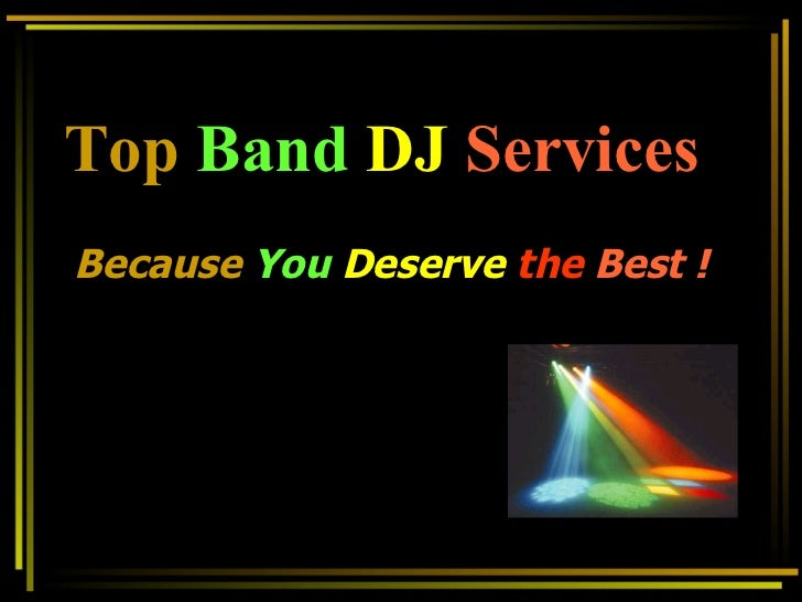 Top   Band   DJ  Services Because   You   Deserve   the  Best !