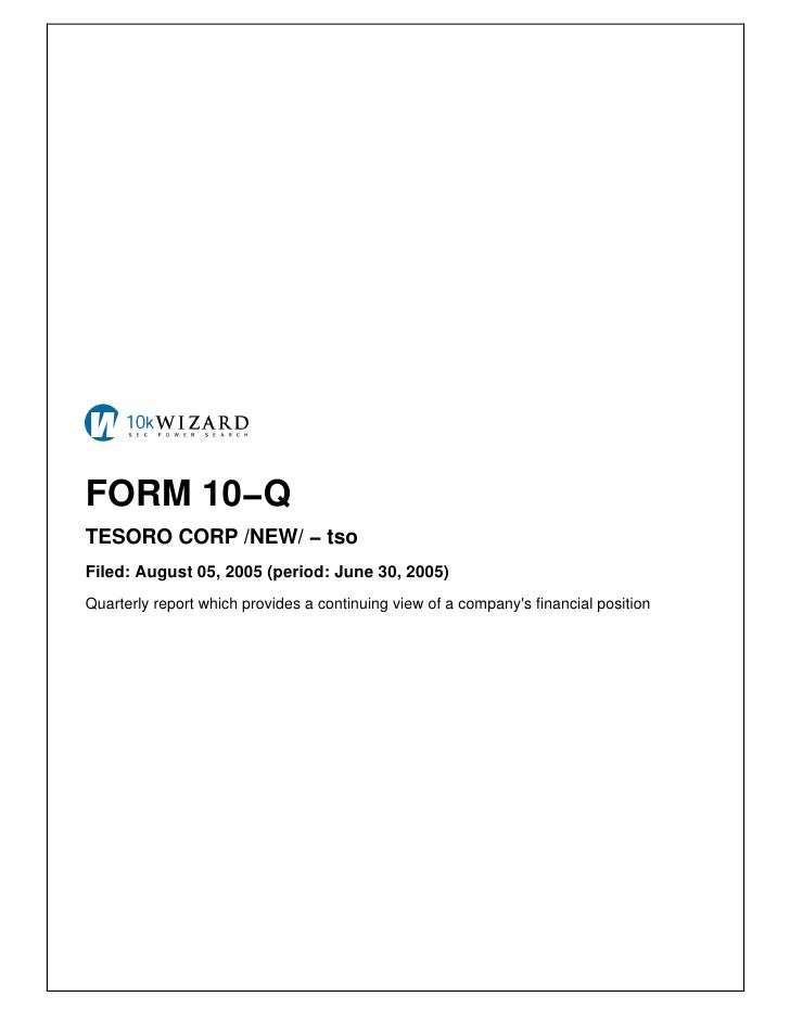 FORM 10−Q TESORO CORP /NEW/ − tso Filed: August 05, 2005 (period: June 30, 2005) Quarterly report which provides a continu...